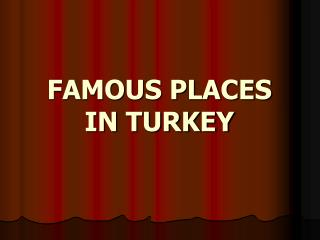 FAMOUS PLACES IN TURKEY