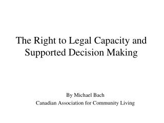 The Right to Legal Capacity and Supported Decision Making