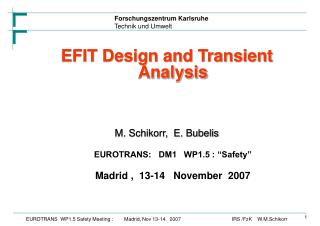 "EFIT Design and Transient Analysis M. Schikorr,  E. Bubelis EUROTRANS:   DM1   WP1.5 : ""Safety"""