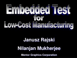 Janusz Rajski Nilanjan Mukherjee Mentor Graphics Corporation