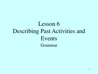 Lesson 6 Describing Past Activities and Events