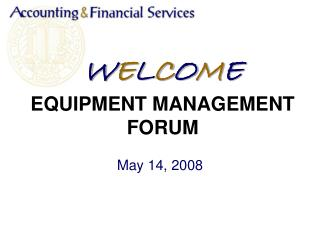 W E L C O M E EQUIPMENT MANAGEMENT FORUM