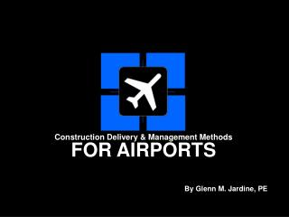 Construction Delivery & Management Methods FOR AIRPORTS
