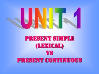 PRESENT SIMPLE (LEXICAL) VS PRESENT CONTINUOUS