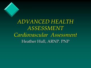 ADVANCED HEALTH ASSESSMENT Cardiovascular  Assessment