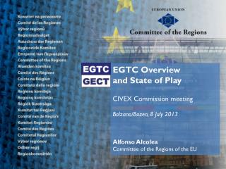 EGTC Overview  and State of Play CIVEX Commission meeting Bolzano/Bozen ,  8 July 2013