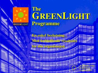 The G REEN L IGHT Programme