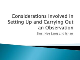 Considerations Involved in Setting  U p and Carrying  O ut an Observation