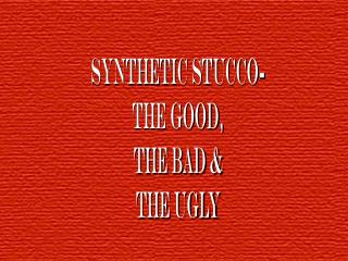 Synthetic stucco- the good, THe bad & THe ugly