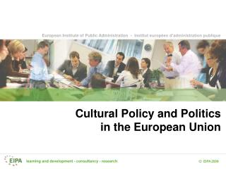 Cultural Policy and Politics  in the European Union