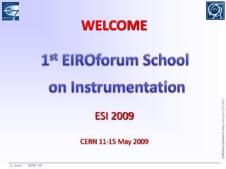 WELCOME ESI 2009 CERN 11-15 May 2009
