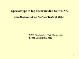 Special type of log linear models to fit DNA.