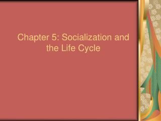 Chapter 5: Socialization and the Life Cycle