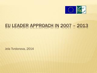 EU LEADER  approach  in 2007 – 2013