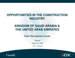 OPPORTUNITIES IN THE CONSTRUCTION INDUSTRY KINGDOM OF SAUDI ARABIA &  THE UNITED ARAB EMIRATES  Export Development Canad