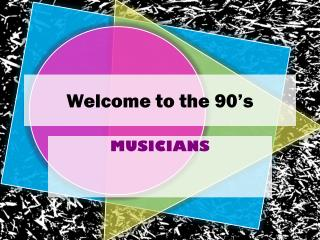 Welcome to the 90's