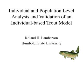 Individual and Population Level Analysis and Validation of an Individual-based Trout Model