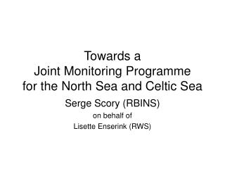 Towards a Joint Monitoring Programme for the North Sea and Celtic Sea