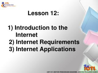 1) Introduction to the       Internet  2)  I nternet Requirements 3)  Internet Applications