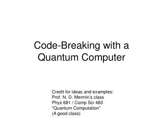 Code-Breaking with a  Quantum Computer