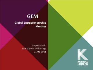 Global Entrepreneurship Monitor Empresariado Ma. Carolina Villarraga 01-06-2011