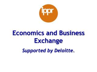 Economics and Business Exchange   Supported by Deloitte.