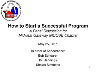 How to Start a Successful Program A Panel Discussion for Midwest Gateway INCOSE Chapter May 25, 2011