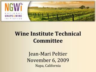 Wine Institute Technical Committee Jean-Mari Peltier November 6, 2009 Napa, California