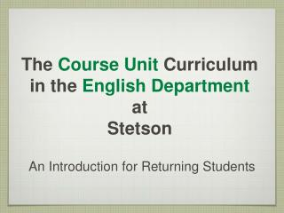 The  Course Unit  Curriculum in the  English Department  at  Stetson