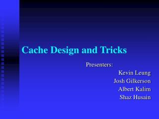 Cache Design and Tricks