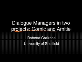 Dialogue Managers in two projects: Comic and Amitie