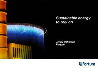 Sustainable energy to rely on Jenny Dahlberg  Fortum