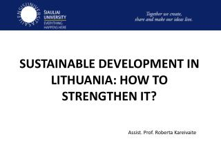 SUSTAINABLE DEVELOPMENT IN LITHUANIA: HOW TO STRENGTHEN IT?