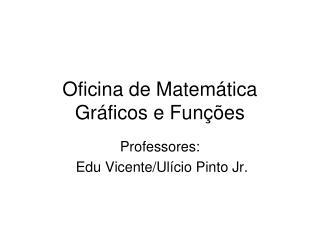 Oficina de Matemática  Gráficos e Funções