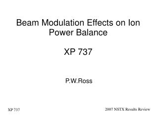 Beam Modulation Effects on Ion Power Balance XP 737