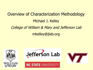 Overview of Characterization Methodology Michael J. Kelley College of William & Mary and Jefferson Lab mkelley@jlab