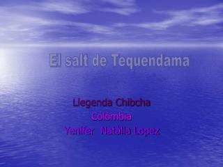 Llegenda Chibcha Colòmbia Yenifer  Natàlia Lopez