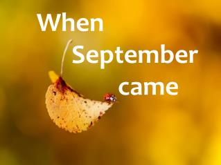 When       September               came