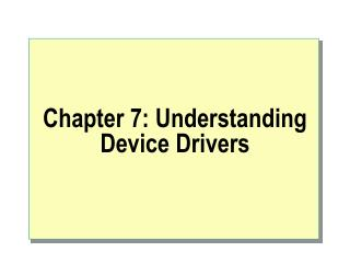 Chapter 7: Understanding Device Drivers