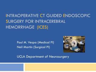 I ntraoperative C T guided  E ndoscopic  S urgery for  Intracerebral  Hemorrhage   (ICES)