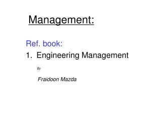 Ref. book: Engineering Management By Fraidoon Mazda