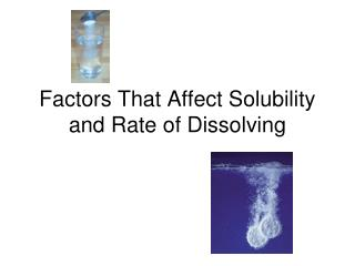 Factors That Affect Solubility and Rate of Dissolving