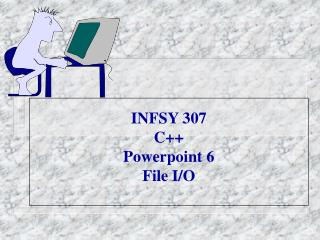 INFSY 307 C++ Powerpoint 6 File I/O