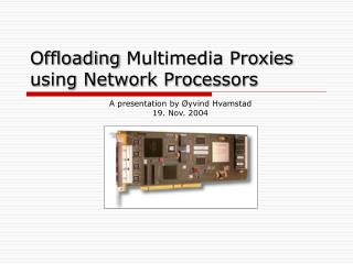 Offloading  Multimedia Proxies using Network Processors