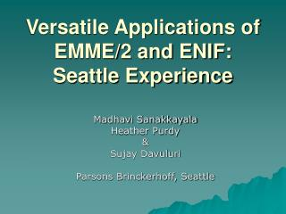 Versatile Applications of EMME/2 and ENIF:  Seattle Experience