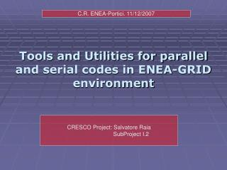 Tools and Utilities for parallel and serial codes in ENEA-GRID environment