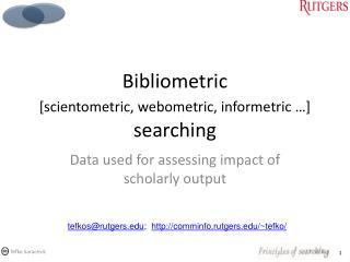 Bibliometric [scientometric, webometric, informetric …] searching