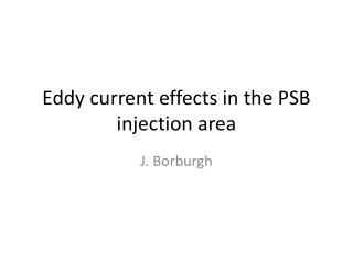 Eddy current effects in the PSB injection area
