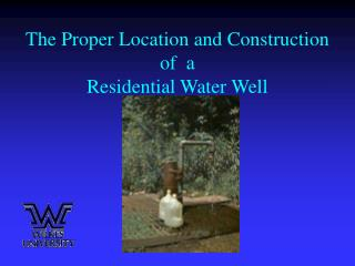 The Proper Location and Construction of  a Residential Water Well