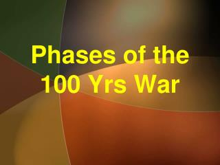 Phases of the 100 Yrs War